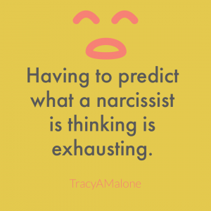Having to predict what a narcissist is thinking is exhausting. - Tracy A. Malone